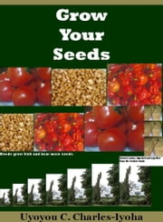 Grow Your Seeds ebook by Uyoyou .C Charles-Iyoha