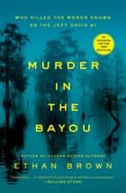 Murder in the Bayou - Who Killed the Women Known as the Jeff Davis 8? ebook by Ethan Brown