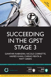 Succeeding in the GPST Stage 3 Selection Centre - Practice scenarios for GPST / GPVTS Stage 3 Assessments ebook by Gayathri Rabindra,Nicole Corriette,Hamed Khan