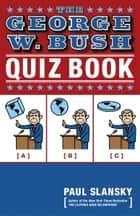 The George W. Bush Quiz Book ebook by Paul Slansky