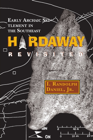Hardaway Revisited - Early Archaic Settlement in the Southeast ebook by I. Randolph Daniel