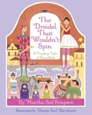The Dreidel that Wouldn't Spin - A Toyshop Tale of Hanukkah ebook by Martha Seif Simpson,Durga Yael Bernhard