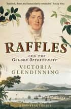 Raffles - And the Golden Opportunity ebook by Victoria Glendinning