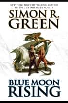 Blue Moon Rising ebook by Simon R. Green