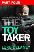 The Toy Taker: Part 4, Chapter 10 to 15 (DI Sean Corrigan, Book 3) ebook by Luke Delaney