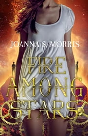 Fire Among Stars - Echo Series, #3 ebook by JoAnna S. Morris
