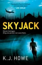 Skyjack eBook by K. J. Howe