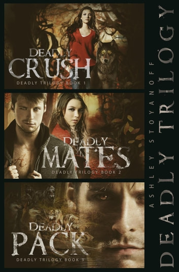 Deadly Trilogy (Complete Series: Books 1-3) - Deadly Trilogy ebook by Ashley Stoyanoff