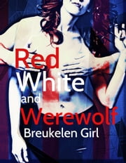 Red White and Werewolf ebook by Breukelen Girl
