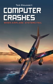Computer Crashes - When airplane systems fail ebook by Tom Dieusaert