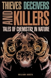 Thieves, Deceivers, and Killers - Tales of Chemistry in Nature ebook by William Agosta