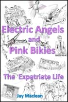 Electric Angels and Pink Bikies - The Expatriate Life ebook by Jay Maclean