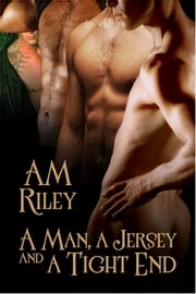 A Man, A Jersey, and a Tight End ebook by A.M. Riley