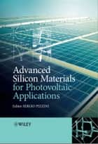 Advanced Silicon Materials for Photovoltaic Applications ebook by Sergio Pizzini