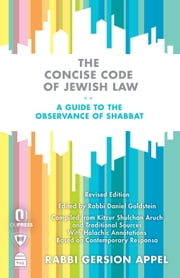 The Concise Code of Jewish Law - A Guide to the Observance of Shabbat ebook by Appel, Rabbi Gersion