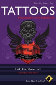 Tattoos - Philosophy for Everyone - I Ink, Therefore I Am ebook by Robert Arp
