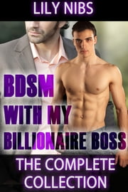 BDSM With My Billionaire Boss: The Complete Collection ebook by Pandora Box