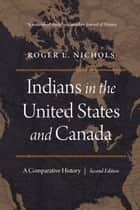 Indians in the United States and Canada - A Comparative History, Second Edition ebook by Roger L. Nichols