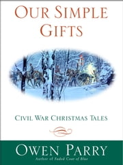 Our Simple Gifts - Civil War Christmas Tales ebook by Owen Parry