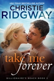 Take Me Forever (Billionaire's Beach Book 2) ebook by Christie Ridgway