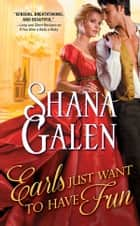 Earls Just Want to Have Fun ebook by Shana Galen