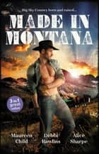 Made In Montana/The Cowboy's Pride and Joy/Barefoot Blue Jean Night/Montana Refuge ebook by Maureen Child, Alice Sharpe, Debbi Rawlins