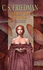 Feast of Souls ebook by C.S. Friedman