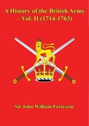 A History of the British Army – Vol. II (1714-1763) ebook by Sir John William Fortescue