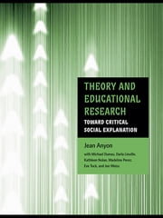 Theory and Educational Research - Toward Critical Social Explanation ebook by Jean Anyon