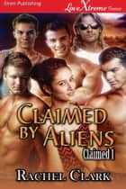 Claimed by Aliens ebook by Rachel Clark