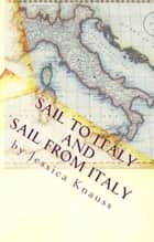 Sail To Italy and Sail From Italy ebook by Jessica Knauss