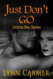 Just Don't Go:Victoria Bay Series Book 2 ebook by Lynn Carmer