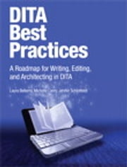 DITA Best Practices - A Roadmap for Writing, Editing, and Architecting in DITA ebook by Laura Bellamy,Michelle Carey,Jenifer Schlotfeldt