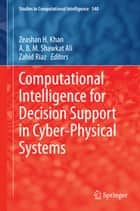 Computational Intelligence for Decision Support in Cyber-Physical Systems ebook by Zeashan Khan,A. B. M. Shawkat Ali,Zahid Riaz
