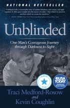 Unblinded - One Man's Courageous Journey Through Darkness to Sight ebook by Traci Medford-Rosow, Kevin Coughlin