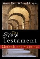 The New Testament - Methods and Meanings ebook by Warren Carter, Amy-Jill Levine