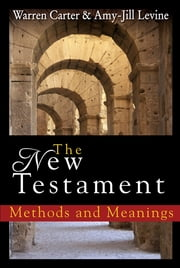 The New Testament - Methods and Meanings ebook by Warren Carter,Amy-Jill Levine