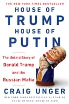 House of Trump, House of Putin - The Untold Story of Donald Trump and the Russian Mafia ekitaplar by Craig Unger