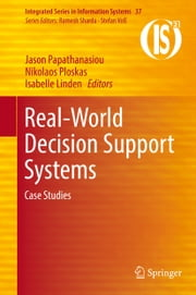 Real-World Decision Support Systems - Case Studies ebook by Isabelle Linden, Nikolaos Ploskas, Jason Papathanasiou