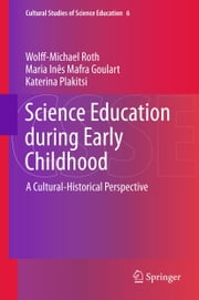 Science Education during Early Childhood - A Cultural-Historical Perspective ebook by Wolff-Michael Roth,Maria Ines Mafra Goulart,Katerina Plakitsi