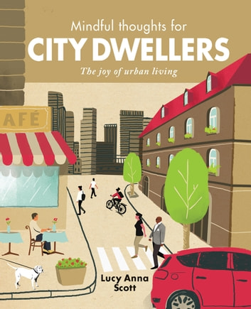 Mindful Thoughts for City Dwellers - The Joy of Urban Living ebook by Lucy Anna Scott