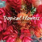 Tropical Flowers ebook by Eileen Johnson