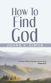How to Find God ebook by Johns V. Simon