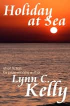 Holiday at Sea ebook by Lynn C. Kelly