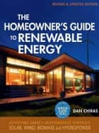 Homeowner's Guide to Renewable Energy ebook by Dan Chiras