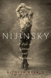 Nijinsky - A Life of Genius and Madness ebook by Richard Buckle