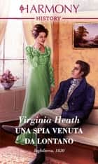 Una spia venuta dal lontano ebook by Virginia Heath
