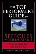 Top Performer's Guide to Speeches and Presentations ebook by Tim Ursiny, Gary DeMoss