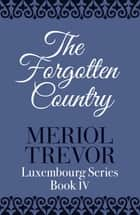 The Forgotten Country ebook by Meriol Trevor