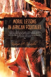 Moral Lessons in African Folktales ebook by Kwame A. Insaidoo